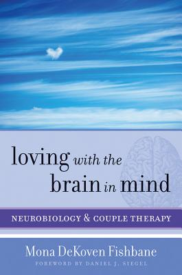 Loving With the Brain in Mind By Fishbane, Mona Dekoven/ Siegel, Daniel J. (FRW)