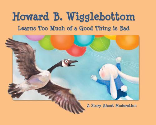 Howard B. Wigglebottom Learns Too Much of a Good Thing Is Bad By Binkow, Howard/ Cornelison, Susan F. (ILT)