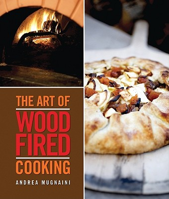 The Art of Wood Fired Cooking By Mugnaini, Andrea/ Thess, John (CON)/ Pool, Joyce Oudkerk (PHT)